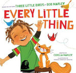 Every Little Thing : Based on the Song 'Three Little Birds' by Bob Marley - Cedella Marley Newton