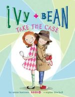 Ivy and Bean Take the Case : Bk. 10 - Annie Barrows