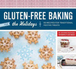 Gluten-free for the Holidays : 60 Recipes for Traditional Festive Treats - Jeanne Sauvage