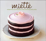 Miette : Recipes from San Francisco's Most Charming Pastry Shop - Meg Ray