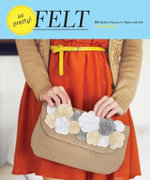 So Pretty! Felt : 24 Stylish Projects to Make with Felt - Amy Palanjian