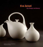 Eva Zeisel : Life, Design, and Beauty - Pat Moore