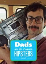 Dads Are the Original Hipsters - Brad Getty