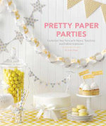 Pretty Paper Parties : Customize Your Party with Papers, Templates, and Endless Inspiration - Vana Chupp