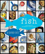 Fish : 54 Seafood Feasts - Cree LeFavour