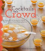 Cocktails for a Crowd : More Than 40 Recipes for Making Popular Drinks in Party-Pleasing Batches - Kara Newman