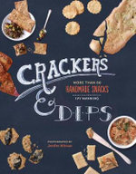 Crackers, Crisps & Dips : More Than 50 Homemade Snacks - Ivy Manning
