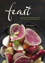 Feast : Generous Vegetarian Meals for Any Eater and Every Appetite - Sarah Copeland