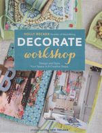 Decorate Workshop : Design and Style Your Space in 8 Creative Steps - Holly Becker