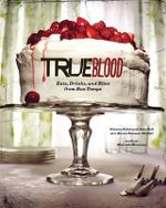 True Blood Cookbook : Eats, Drinks, and Bites from Bon Temps  - Karen Sommer Shalett
