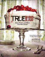 True Blood Cookbook : Eats, Drinks, and Bites from Bon Temps  - Karen Sommer Shalett