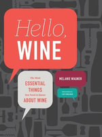 Hello, Wine : The Most Essential Things You Need to Know About Wine - Melanie Wagner