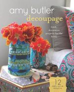 Amy Butler Decoupage : Fresh, Decorative Projects for the Home - David Butler