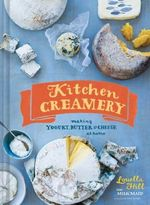 Kitchen Creamery : Making Yogurt, Butter, and Cheese at Home - Louella Hill