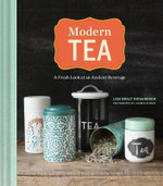 Modern Tea : A Fresh Look at an Ancient Beverage - LisaBoalt Richardson
