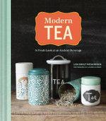 Modern Tea : A Fresh Look at an Ancient Beverage - LisaBoalt Richardson