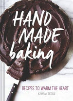 Hand Made Baking : Recipes to Warm the Heart - Kamran Siddiqi