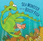 Sea Monster and the Bossy Fish - Kate Messner