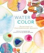 Watercolor : The Paintings of Contemporary Artists