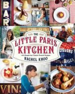 The Little Paris Kitchen : 120 Simple But Classic French Recipes - US Edition - Rachel Khoo