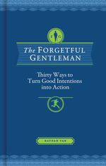 The Forgetful Gentleman : 30 Ways to Turn Good Intentions into Action - Nathan Tan