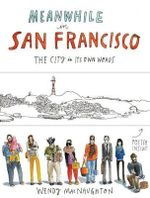 Meanwhile, in San Francisco : The City in its Own Words - Wendy MacNaughton