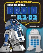 How to Speak Droid with R2-D2 : A Communication Manual - Urma Droid