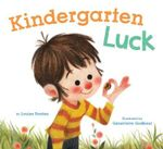 Kindergarten Luck - Louise Borden