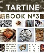 Tartine: Book No. 3 : Ancient Modern Classic Whole - Chad Robertson