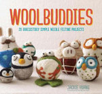 Woolbuddies : 20 Irresistibly Simple Needle Felting Projects - Jackie Huang