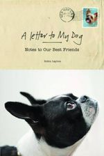 A Letter to My Dog : Personal Notes from Humans to Their Pups - Robin Layton