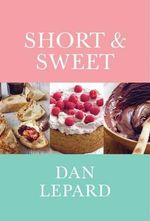 Short & Sweet : The Best of Home Baking - Dan Lepard