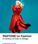 Pantone on Fashion : A Century of Color in Design - Pantone LLC