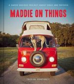Maddie on Things : A Super Serious Project About Dogs and Physics - Theron Humphrey