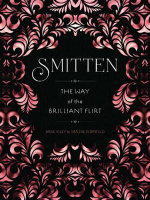 Smitten : The Way of the Brilliant Flirt - Ariel Kiley