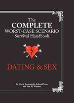 The Complete Worst-Case Scenario Survival Handbook : Dating & Sex - Joshua Piven