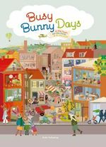 Busy Bunny Days : In the Town, on the Farm & at the Port - Britta Teckentrup
