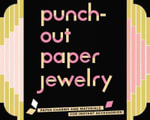 Punch-Out Paper Jewelry : Paper Charms and Materials for Instant Accessories! - Chronicle Books