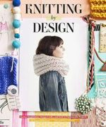 Knitting by Design : Gather Inspiration, Design Looks, and Knit 15 Fashionable Projects - Emma Robertson