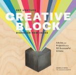 Creative Block : Get Unstuck, Discover New Ideas, Advice & Projects from 50 Successful Artists - Danielle Krysa