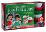 Christmas Cook It in a Cup! : Meals and Treats Kids Can Cook in Silicone Cups - Julia Myall