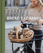 Bread Exchange : Tales and Recipes from My Journey of Baking and Bartering - Malin Elmlid
