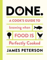 Done : A Cook's Guide to Knowing When Food is Perfectly Cooked - James Peterson