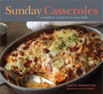 Sunday Casseroles : Complete Comfort in One Dish - Betty Rosbottom