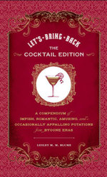 Let's Bring Back : The Cocktail Edition: A Compendium of Impish, Romantic, Amusing, and Occasionally Appalling Potations from Bygone Eras - Lesley M. M. Blume