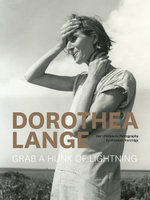 Dorothea Lange : Grab a Hunk of Lightning - Elizabeth Partridge