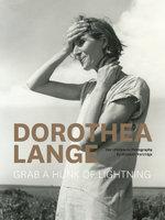 Dorothea Lange : Grab a Hunk of Lightning - Elizabeth Partridge