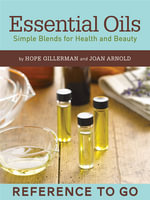 Essential Oils : Reference to Go: Simple Blends for Health and Beauty - Joan Arnold