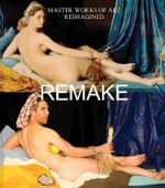 Remake : Master Works of Art Reimagined - Jeff Hamada