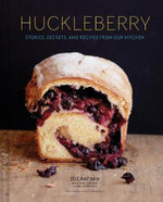 Huckleberry : Stories, Secrets, and Recipes from Our Kitchen - Zoe Nathan